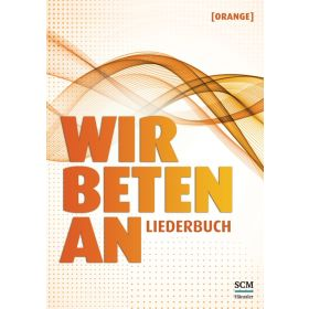 Wir beten an - Liederbuch [Orange]